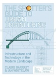 The Spotter's Guide to Urban Engineering Infrastructure and Technology in the Modern Landscape