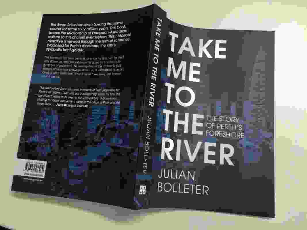 Take Me to the River: The Story of Perth's Foreshore by Julian Bolleter / Australian Urban Design Research Centre.