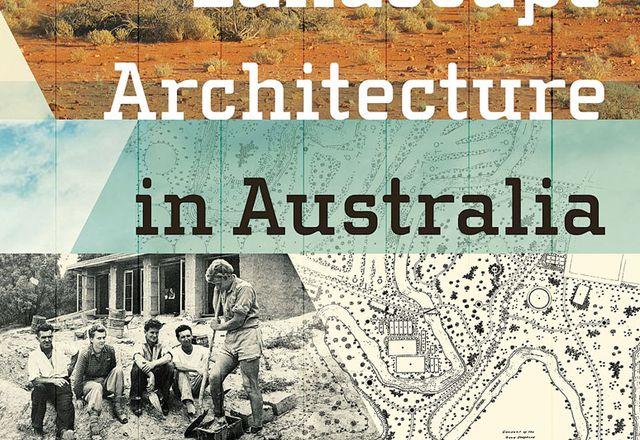 Making Landscape Architecture in Australia by Andrew Saniga.