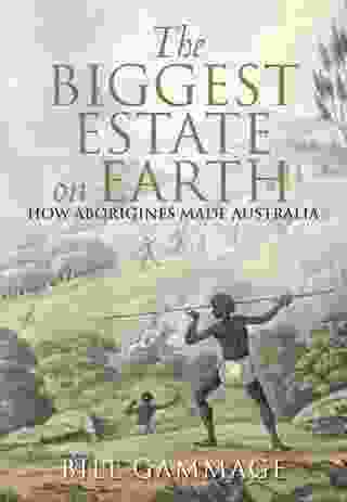 The Biggest Estate On Earth: How Aborigines Made Australia by Bill Gammage.