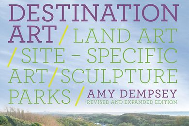 Destination Art: Land Art, Site-Specific Art, Sculpture Parks