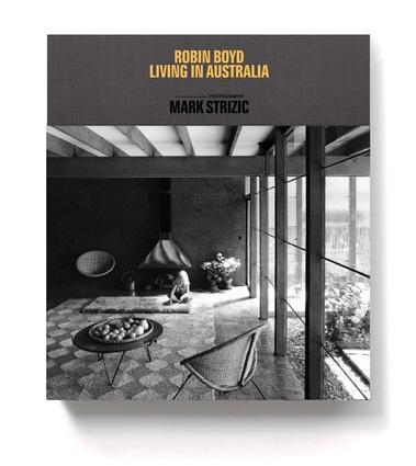 <em>Living in Australia</em> by Robin Boyd, with photography by Mark Strizic (Robin Boyd Foundation / Thames and Hudson, 2013).
