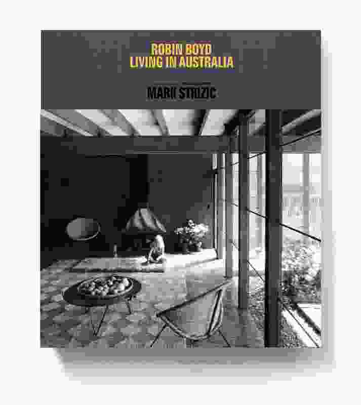 <em>Living in Australia</em> by Robin Boyd, with photography by Mark Strizic (Robin Boyd Foundation / Thames and Hudson, 2013).