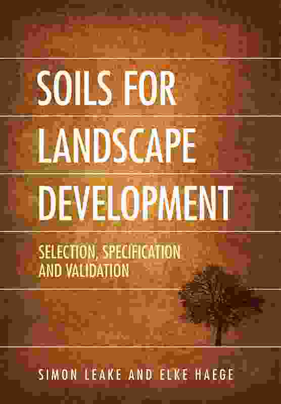 Soils for Landscape Development: Selection, Specification and Validation by Elke Landscape Architect & Consulting Arborist.