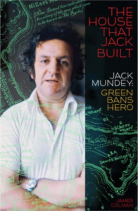 <i>The House That Jack Built: Jack Mundey, Green Bans Hero</i> by James Colman, published by NewSouth Books.