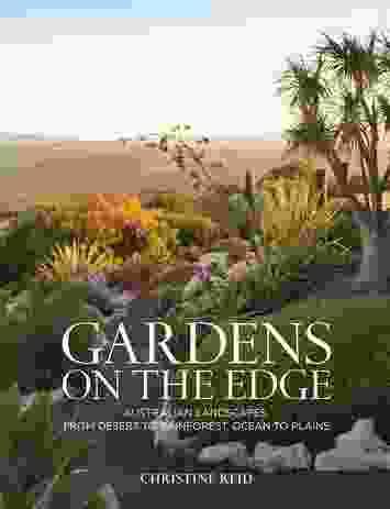 Gardens on the Edge: Australian Landscapes, From Desert to Rainforest, Ocean to Plains by Christine Reid.