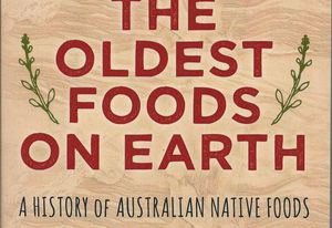 John Newton (2016) The oldest foods on earth: a history of Australian native foods, with recipes, New South, paperback, 272 pp, RRP $29.99