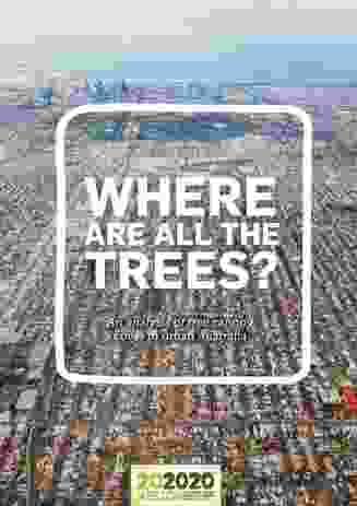 """Where are all the trees?"" is a recent report from the 202020 Vision analysing tree canopy cover in Australia's most urban and dense local government areas."