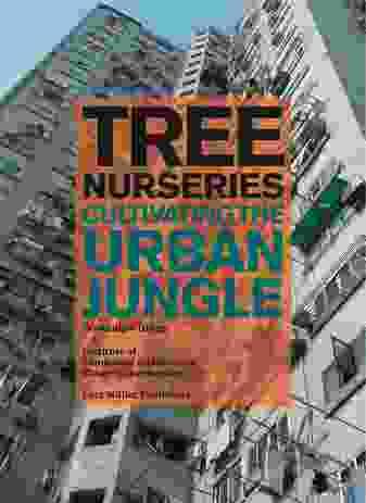 Tree Nurseries: Cultivating the Urban Jungle by Dominique Ghiggi.