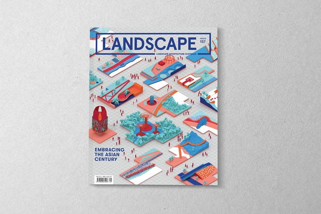 The February 2018 issue of Landscape Architecture Australia: Embracing the Asian Century.