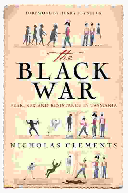 The Black War: Fear, Sex and Resistance in Tasmania by Nicholas Clements.